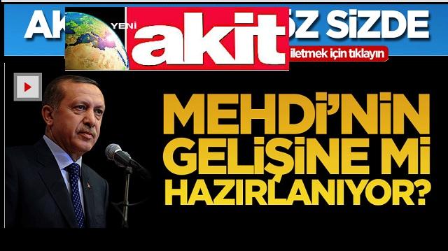 Akit uçuyor! Erdoğan Mehdi'nin gelişine hazırlanıyormuş