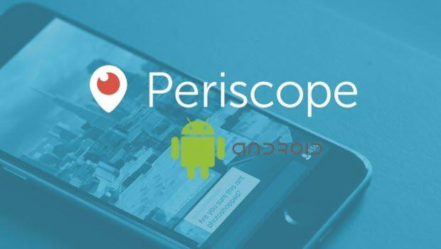 Periscope artık Android'de..